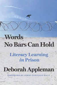 Words No Bars Can Hold - Literacy Learning in Prison - Deborah Appleman